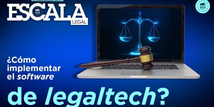 ¿Cómo implementar el software de legaltech?