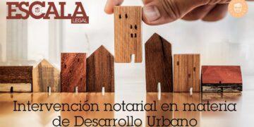 Intervención Notarial en materia de Desarrollo Urbano