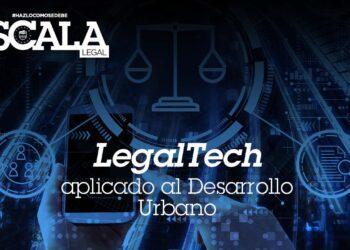 LegalTech aplicado al Desarrollo Urbano